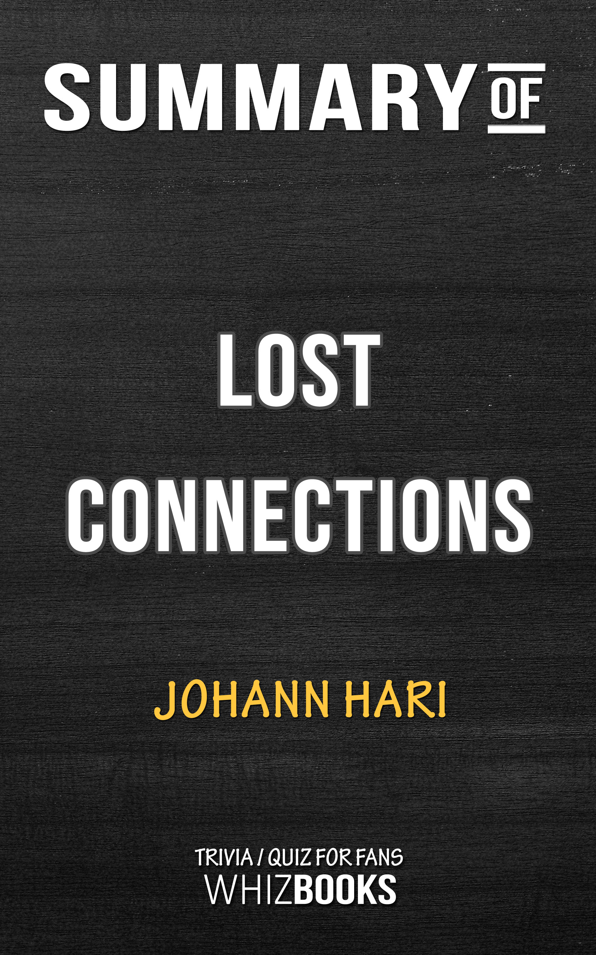Summary of Lost Connections: Uncovering the Real Causes of Depression – and  the Unexpected Solutions by Johann Hari (Trivia/Quiz for Fans), an Ebook