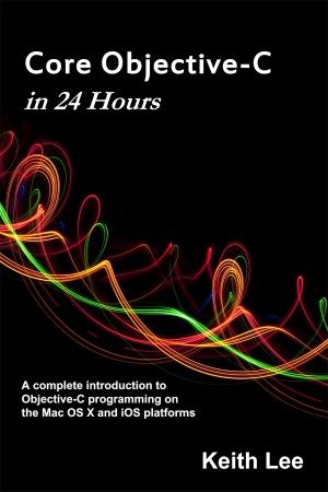 Smashwords – Core Objective-C in 24 Hours – a book by Keith Lee