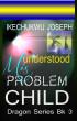 Misunderstood Problem Child (Dragon Series Book Three) by Ikechukwu Joseph