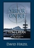 David Hirzel - Sailor on Ice:  Tom Crean with Scott in the Antarctic 1910-1913