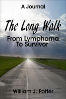 William Potter - The Long Walk: From Lymphoma To Survivor – A Journal