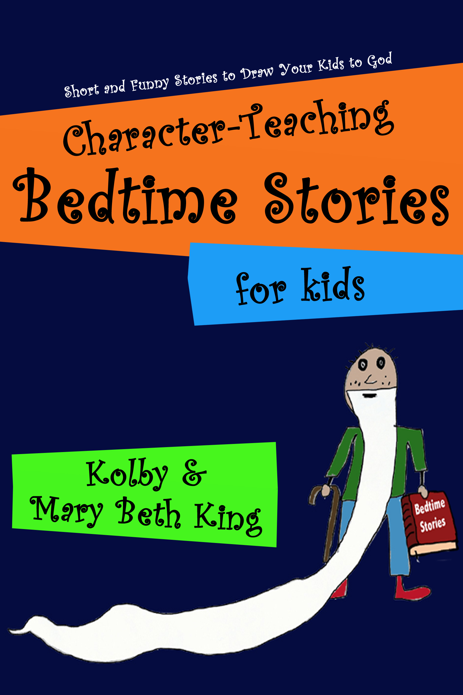 Character-Teaching Bedtime Stories for Kids, an Ebook by Kolby & Mary Beth  King