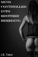 J.B. Taker - Mind Controlled Into Brother Breeding(Brother Sister Forced Hypnosis Breeding)