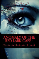 Victoria Roberts Siczak - Anomaly of the Red Lark Cafe
