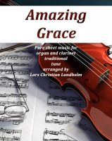 Pure Sheet Music - Amazing Grace Pure sheet music for organ and clarinet traditional tune arranged by Lars Christian Lundholm