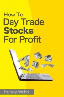Harvey Walsh - How To Day Trade Stocks For Profit