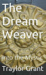 The Dream Weaver: Into The Mystic: Book 1 The Dream Weaver Series by Traylor Grant
