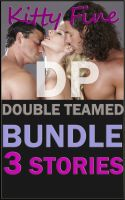Kitty Fine - DP Double Teamed Bundle - A Menage Threesomes 3 Stories Erotic Collection of M/f/m Erotica Stories