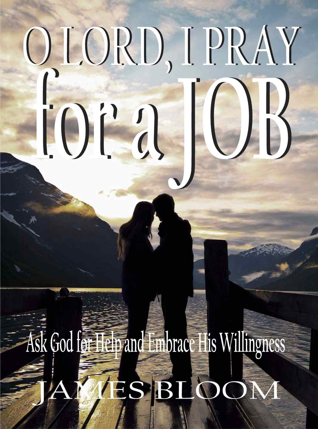 O LORD I Pray for a Job, an Ebook by James Bloom