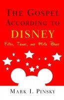 Mark Pinsky - The Gospel According to Disney: Faith, Trust, and Pixie Dust