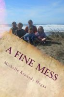 Michelle Hogan - A Fine Mess: Living Simply With Children