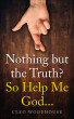 Nothing but the Truth? So Help Me God... by Cleo Wodehouse