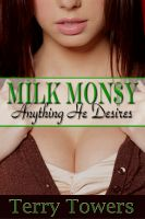 Terry Towers - Milk Money: Anything He Desires (Lactation Erotica)