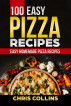 100 Easy Pizza Recipes. Complete Pizza Cookbook. by Chris Collins
