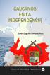 Caucanos en la Independencia by Guido Eugenio Enriquez Ruiz