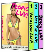 Claire Westwood - Tropic LUV! - 3 Sunny Erotic Tales in One!