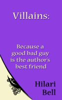 Hilari Bell - Villains: Because a good bad guy is the author's best friend