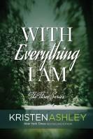 Kristen Ashley - With Everything I Am
