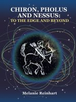 Melanie Reinhart - Chiron, Pholus and Nessus: To the Edge and Beyond