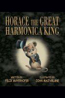 Felix Mayerhofer - Horace the Great Harmonica King