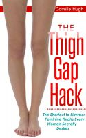 Camille Hugh - The Thigh Gap Hack: The Shortcut to Slimmer, Feminine Thighs Every Woman Secretly Desires