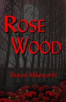 Sharon Mikeworth - Rose Wood