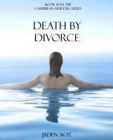 Jaden Skye - Death by Divorce (Book #2 in the Caribbean Murder series)