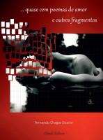 Fernando Chagas Duarte - Quase Cem Poemas de Amor e Outros Fragmentos