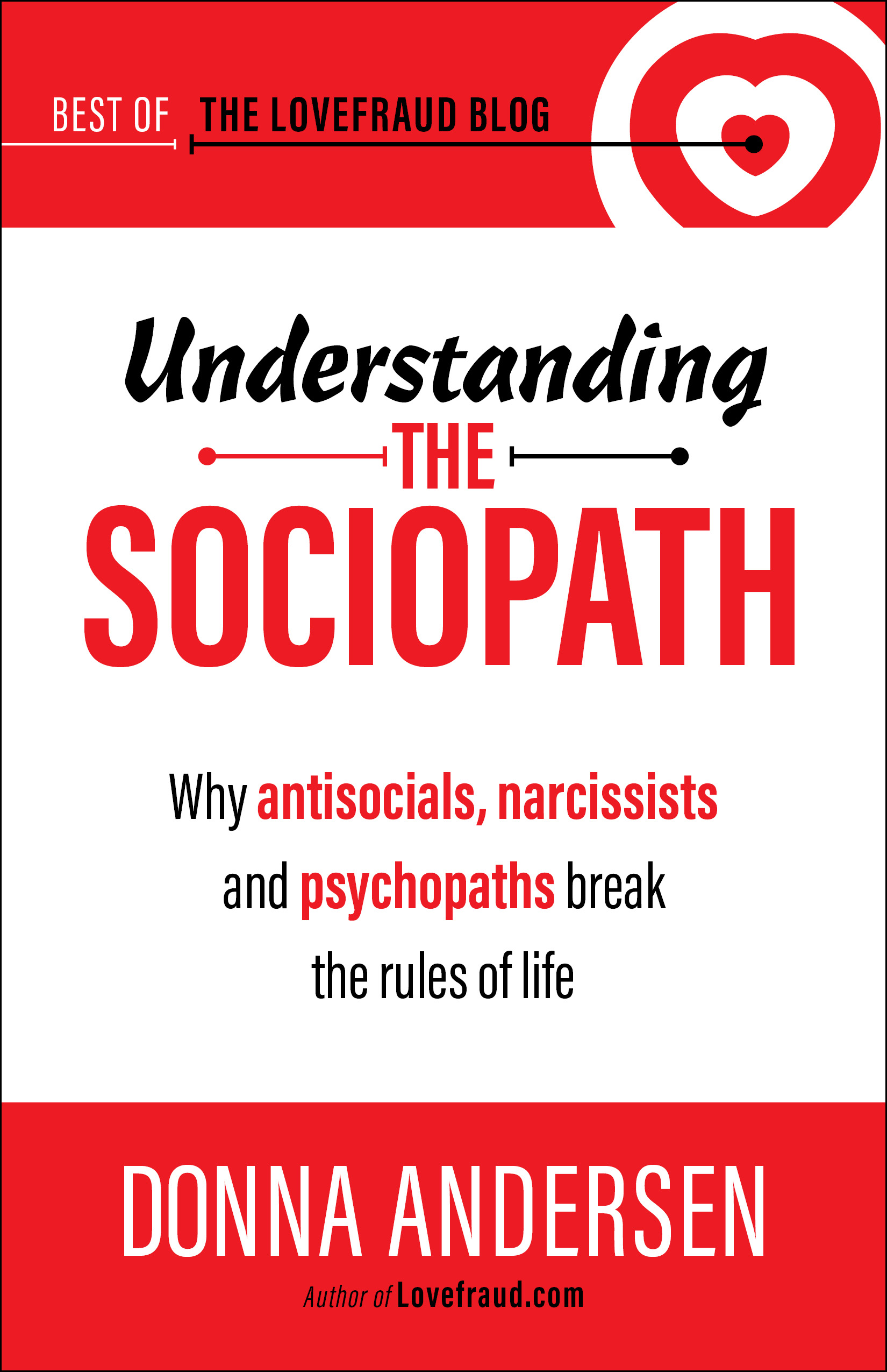 Understanding the Sociopath: Why antisocials, narcissists and psychopaths  break the rules of life, an Ebook by Donna Andersen