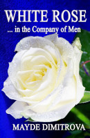 Dimitrova Mayde - WHITE ROSE ... in the Company of Men