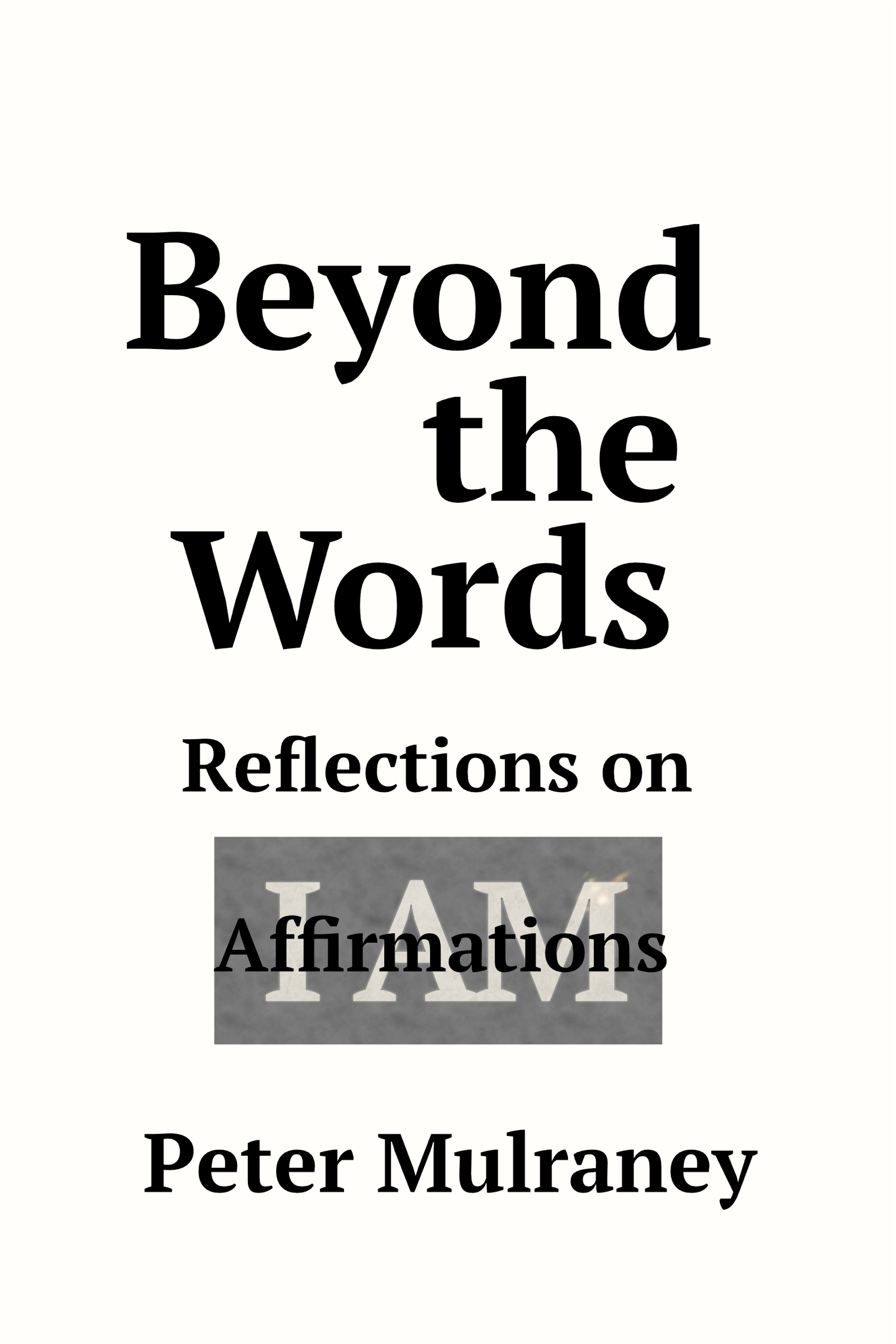Beyond the Words: Reflections on I Am Affirmations, an Ebook by Peter  Mulraney