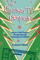Joanna Wilson - The Christmas TV Companion: a Guide to Cult Classics, Strange Specials and Outrageous Oddities