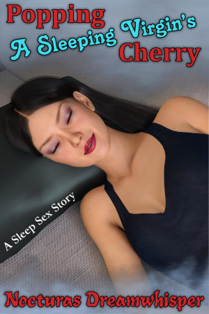 Popping A Sleeping Virgins Cherry A Sleep Sex Story