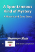 A Spontaneous Kind of Mystery - A Marnie and Zane Story by Shannon Muir
