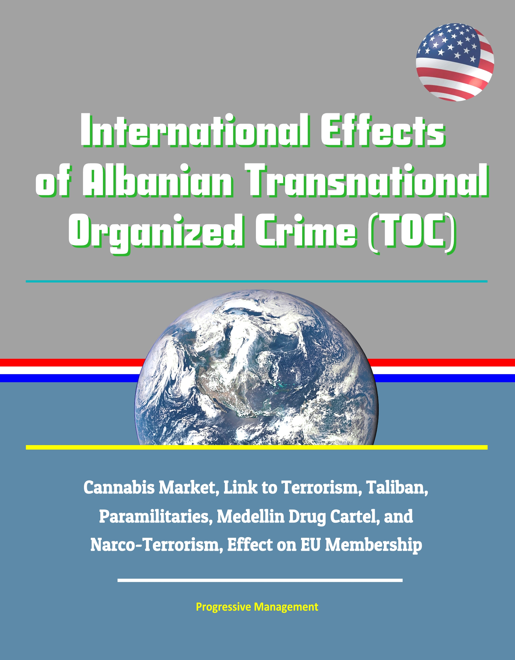 International Effects of Albanian Transnational Organized Crime (TOC) -  Cannabis Market, Link to Terrorism, Taliban, Paramilitaries, Medellin Drug