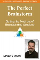 Lonnie Pacelli - The Leadership Made Simple Series: The Perfect Brainstorm - Getting the Most out of Brainstorming Sessions