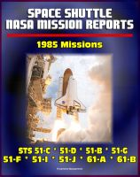 Progressive Management - Space Shuttle NASA Mission Reports: 1985 Missions, STS 51-C, STS 51-D, STS 51-B, STS 51-G, STS 51-F, STS 51-I, STS 51-J, STS 61-A, STS 61-B