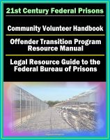 Progressive Management - 21st Century Federal Prisons: Community Volunteer Handbook, Offender Transition Program Resource Manual (Jobs, Assistance), Legal Resource Guide to the Federal Bureau of Prisons, Imprisonment