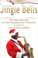 Pure Sheet Music - Jingle Bells Pure Sheet Music Duet for Tenor Saxophone and F Instrument, Arranged by Lars Christian Lundholm