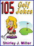 105 Golf Jokes by Shirley J.(S.J.) Miller
