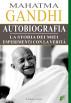 Autobiografia di Mahatma Gandhi. La storia dei miei esperimenti con la Verità by Mahatma Gandhi