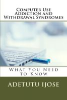 Cover for 'Computer Use Addiction and Withdrawal Syndromes'