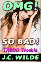 J.C. Wilde - OMG! So Bad! - The Complete Collection of Taboo Trouble