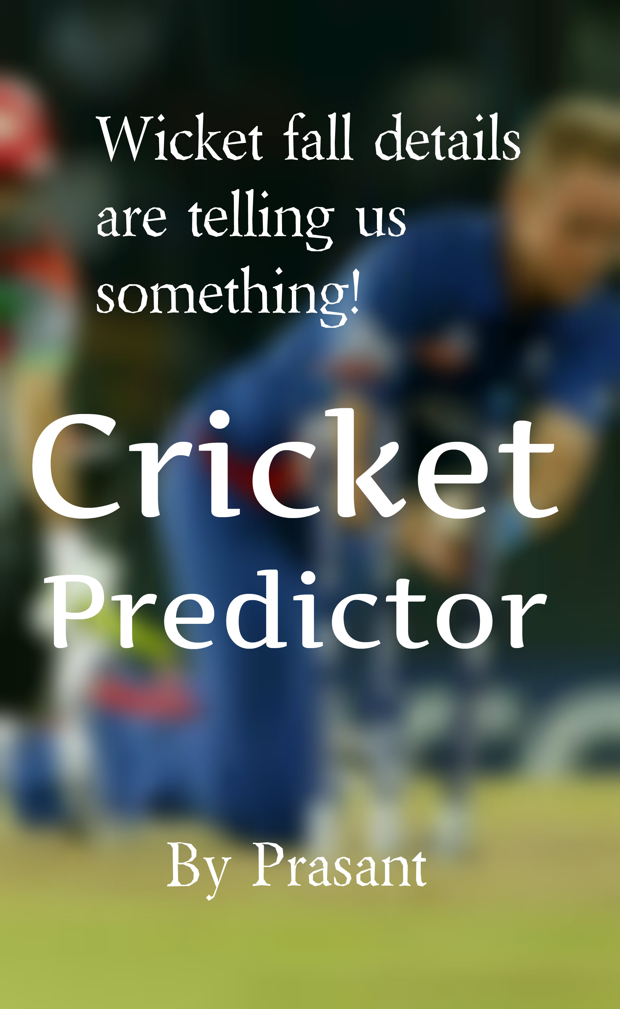 Cricket Predictor, an Ebook by Prasant