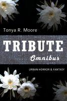 Tribute Omnibus (Short Works, Book 1) by Tonya R. Moore