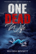 One Dead Wife: a gripping crime mystery full of twists by Belinda Bennett