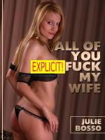 Julie Bosso - All of You Fuck My Wife: Five Hot Wife Gangbang Shorts
