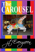 The Carousel by J.T. Evergreen