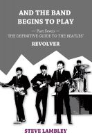 Steve Lambley - And the Band Begins to Play. Part Seven: The Definitive Guide to the Beatles' Revolver