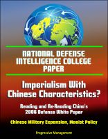 Progressive Management - National Defense Intelligence College Paper: Imperialism With Chinese Characteristics? Reading and Re-Reading China's 2006 Defense White Paper - Chinese Military Expansion, Maoist Policy